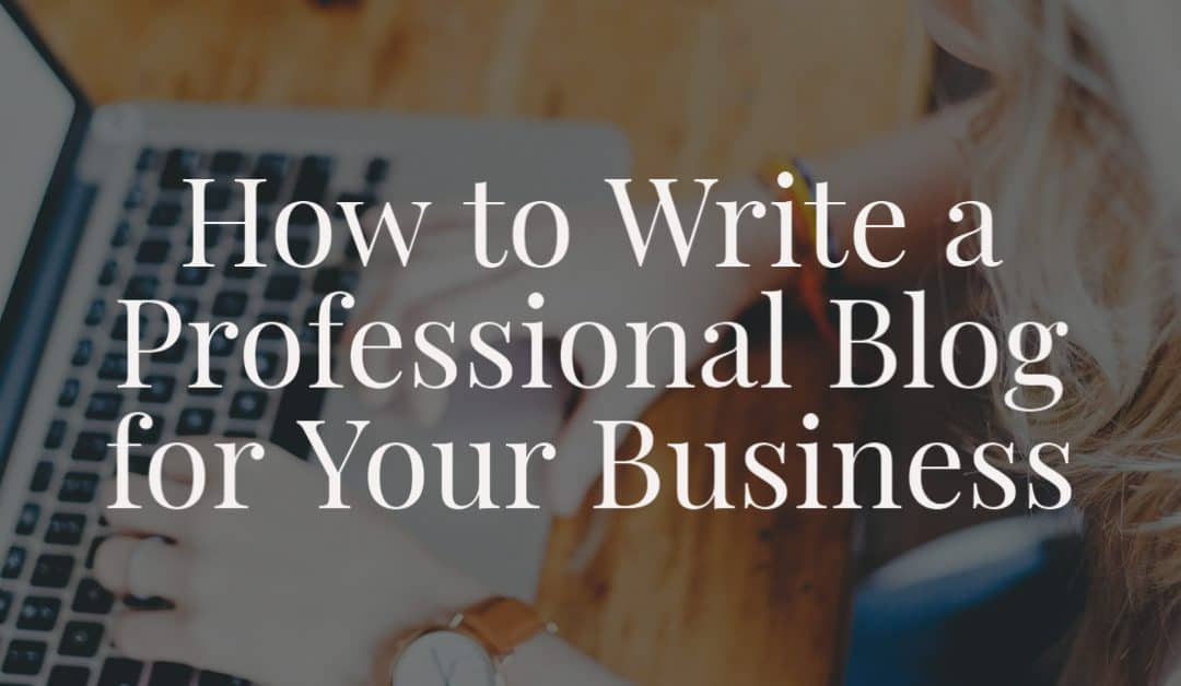 How to Write a Professional Blog for Your Business