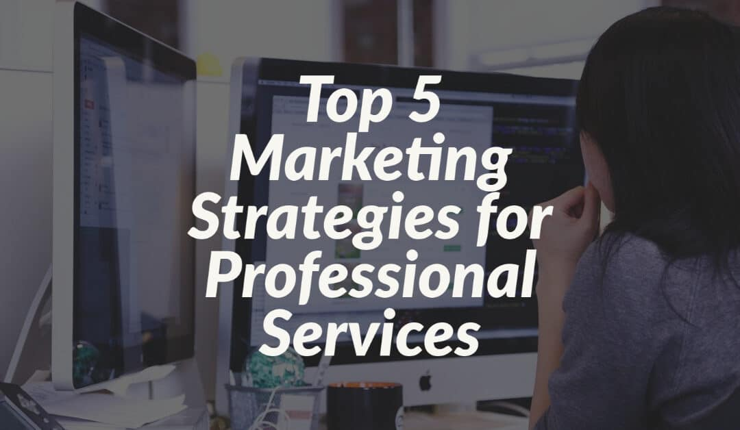 Top 5 Marketing Strategies for Professional Services
