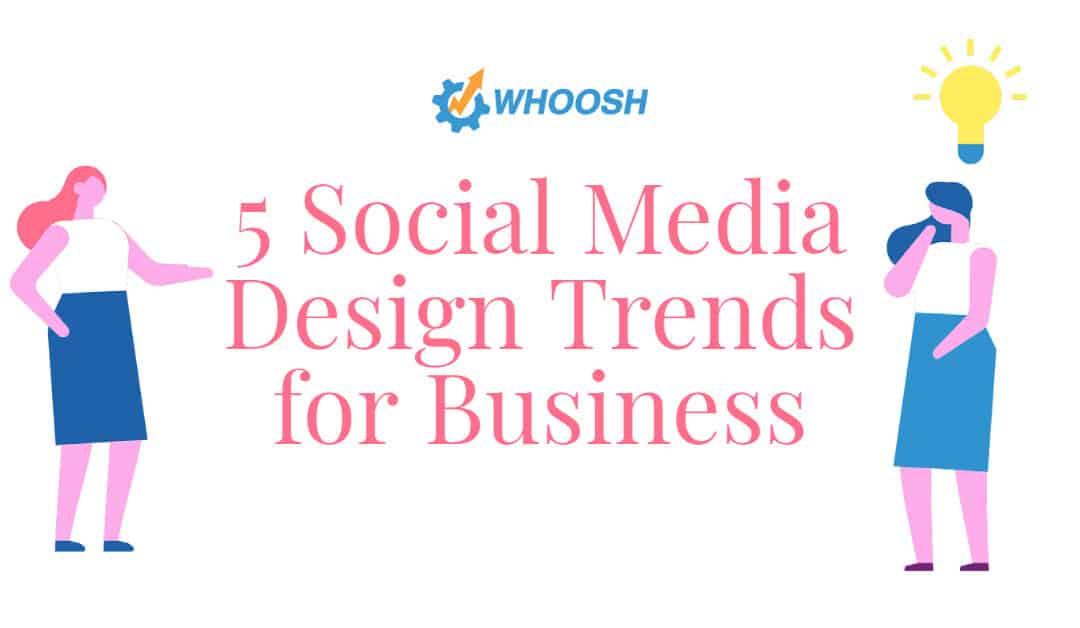 5 Social Media Design Trends for Business